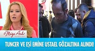 Tuncer ve Emine gözaltına alındı!